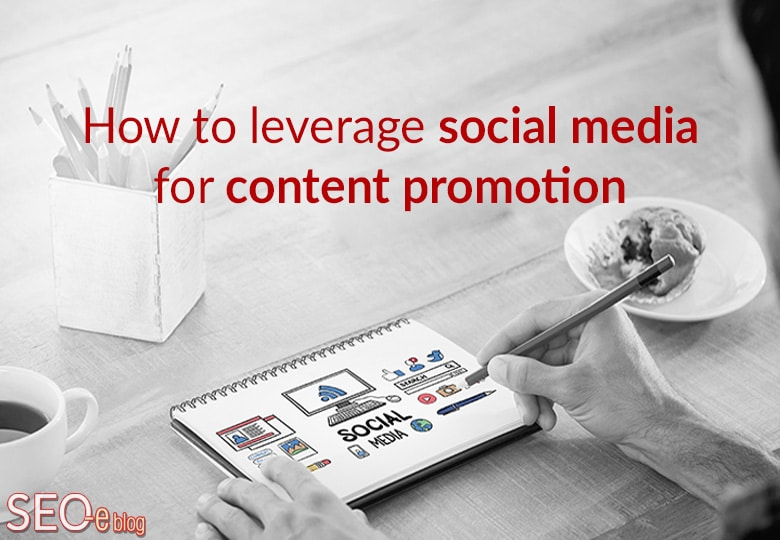 How to leverage social media for content promotion