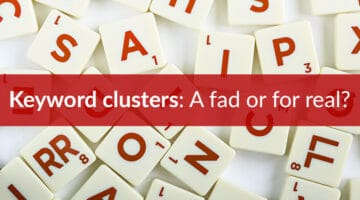 Keyword clusters: a fad or for real?
